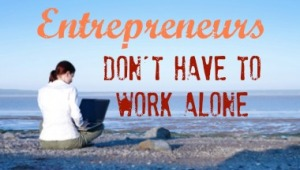Entrepreneurs Don't Have to Work Alone